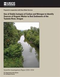 Use of Stable Isotopes of Carbon and Nitrogen to Identify Sources of Organic Matter to Bed Sediments of the Tualatin River, Oregon