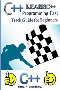 C++: Learn C++ Programming Fast Track Guide for Beginners.