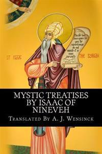 Mystic Treatises by Isaac of Nineveh: Translated from Bedjan's Syriac Text with an Introduction and Registers
