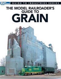 The Model Railroader's Guide to Grain