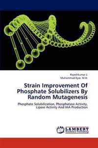 Strain Improvement of Phosphate Solubilizers by Random Mutagenesis