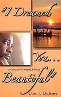 I Dreamed You ... Beautiful: A Collection of Poetry & Prose