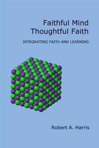 Faithful Mind, Thoughtful Faith: Integrating Faith and Learning