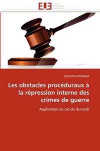 Les Obstacles Proc�duraux � La R�pression Interne Des Crimes de Guerre