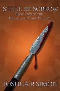 Steel and Sorrow: Book Two of the Blood and Tears Trilogy