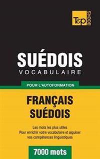 Vocabulaire Français-Suédois pour l'autoformation - 7000 mots