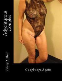 Adventurous Couples: Gangbangs Again