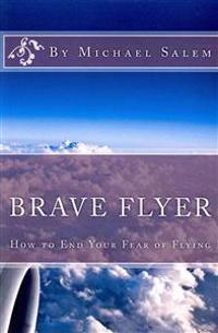 Brave Flyer: How to End Your Fear of Flying
