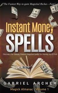 Instant Money Spells - Money Magick That Works! Easy Spells for Beginners Learning Money Magick