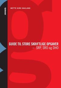 Guide til store skriftlige opgaver - SRP, SRO og DHO