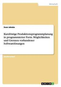 Kurzfristige Produktionsprogrammplanung in Programmierter Form. Moglichkeiten Und Grenzen Vorhandener Softwarelosungen