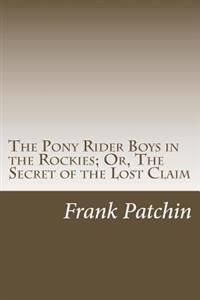 The Pony Rider Boys in the Rockies; Or, the Secret of the Lost Claim