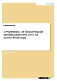 E-Procurement. Die Veranderung Der Beschaffungsprozesse Durch Die Internet-Technologie