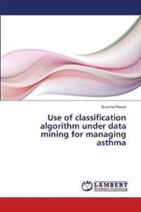 Use of Classification Algorithm Under Data Mining for Managing Asthma