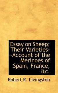 Essay on Sheep; Their Varieties--Account of the Merinoes of Spain, France, &C.
