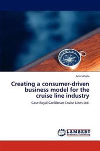 Creating a Consumer-Driven Business Model for the Cruise Line Industry