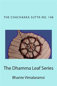 The Dhamma Leaf Series: No. 148, the Chachakka Sutta: The 6 Sets of 6