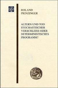 Altern Und Tod Stochastischer Verschleiss Oder Deterministisches Programm?