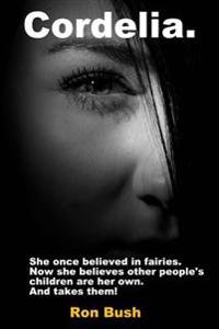 Cordelia: She Once Believed in Fairies. Now She Believes Other People's Children Are Her Own...and Takes Them!