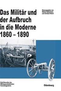Das Militär Und Der Aufbruch in Die Moderne 1860-1890