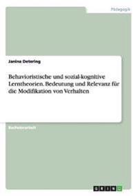 Behavioristische Und Sozial-Kognitive Lerntheorien. Bedeutung Und Relevanz Fur Die Modifikation Von Verhalten