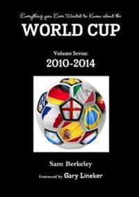 Everything You Ever Wanted to Know About the World Cup Volume Seven: 2010-2014