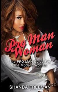 Pro Man Woman: The Pro Man Guide for the Modern Woman