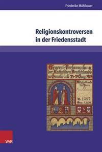 Religionskontroversen in Der Friedensstadt: Evangelisch-Katholische Beziehungen in Osnabruck 1871-1918