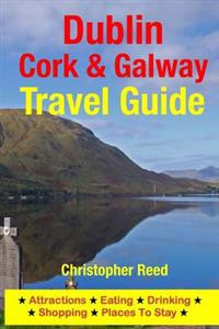 Dublin, Cork & Galway Travel Guide: Attractions, Eating, Drinking, Shopping & Places to Stay