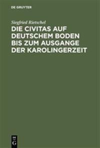 Die Civitas Auf Deutschem Boden Bis Zum Ausgange Der Karolingerzeit
