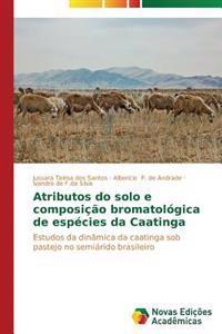Atributos Do Solo E Composicao Bromatologica de Especies Da Caatinga