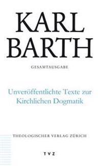 Karl Barth Gesamtausgabe / Unveroffentlichte Texte Zur Kirchlichen Dogmatik: Band 50: Unveroffentlichte Texte Zur Kirchlichen Dogmatik