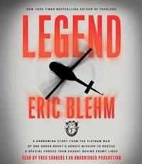 Legend: A Harrowing Story from the Vietnam War of One Green Beret's Heroic Mission to Rescue a Special Forces Team Caught Behi