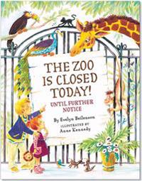 Zoo Is Closed Today!: Until Further Notice