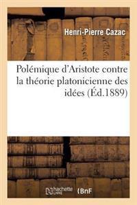 Polemique D'Aristote Contre La Theorie Platonicienne Des Idees: Essai Philosophique