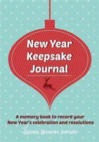 New Year Keepsake Journal: A Memory Book to Record Your New Year's Celebration and Resolutions