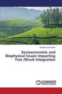 Socioeconomic and Biophysical Issues Impacting Tree /Shrub Integration