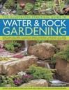 The Illustrated Practical Guide to Water & Rock Gardening: Everything You Need to Know to Design, Construct and Plant Up a Rock or Water Garden with D