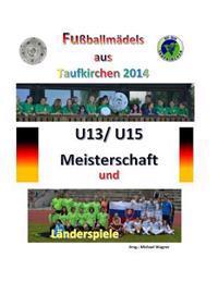 Fussballmadels Aus Taufkirchen 2014 -- U13/ U15 Meisterschaft Und Landerspiele: Alle Spiele - Alle Tore