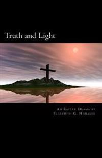 Truth and Light: An Easter Play in Four Acts