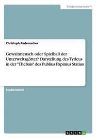 Gewaltmensch Oder Spielball Der Unterweltsgotter? Darstellung Des Tydeus in Der Thebais Des Publius Papinius Statius