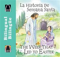 La Historia de Semana Santa/The Week That Led To Easter