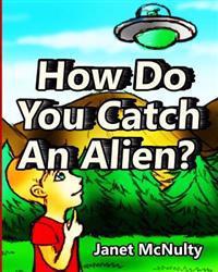 How Do You Catch an Alien?