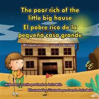 The Poor Rich of the Little Big House / El Pobre Rico de La Pequena Casa Grande: Bilingual Version / Version Bilingue