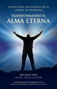 Transformando El Alma Eterna - Perspectivas Adicionales de La Terapia de Regresion