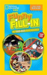 National Geographic Kids Funny Fill-In: My Far-Out Adventures: Outer Space, Super Spies, on Safari