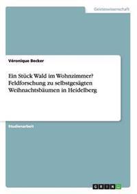 Ein Stuck Wald Im Wohnzimmer? Feldforschung Zu Selbstgesagten Weihnachtsbaumen in Heidelberg