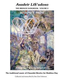 Asadeir Lis'udoso, the Breslov Songbook Vol. 2: Music for Shabbos Day - Notated with Chords, Text in Hebrew, English Translation and Transliteration.