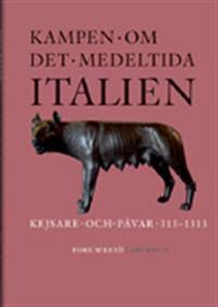 Kampen om det medeltida Italien : kejsare och påvar 313-1313