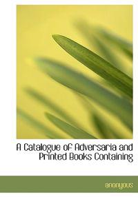 A Catalogue of Adversaria and Printed Books Containing